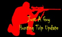 Just A Guy Hunting Trip Update Number Three